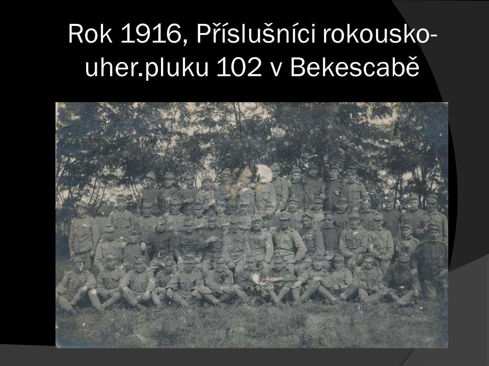 Rok 1916, Příslušníci rokousko- uher.pluku 102 v Bekescabě