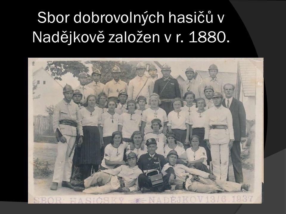 Sbor dobrovolných hasičů v Nadějkově založen v r. 1880.