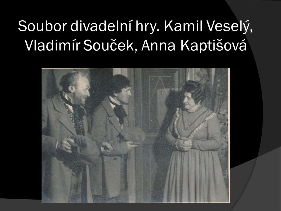 Soubor divadelní hry. Kamil Veselý, Vladimír Souček, Anna Kaptišová