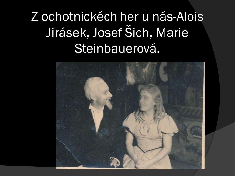 Z ochotnickéch her u nás-Alois Jirásek, Josef Šich, Marie Steinbauerová.