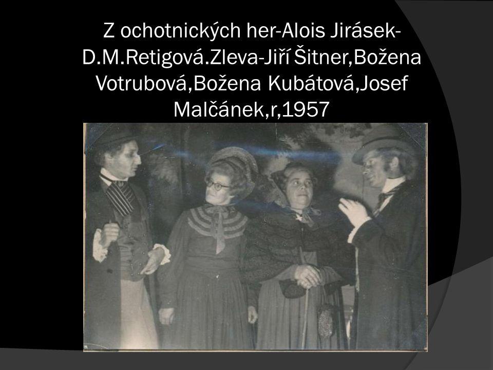 Z ochotnických her-Alois Jirásek- D.M.Retigová.Zleva-Jiří Šitner,Božena Votrubová,Božena Kubátová,Josef Malčánek,r,1957