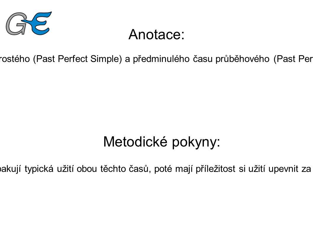 Anotace: Pracovní list slouží k zopakování použití předminulého času prostého (Past Perfect Simple) a předminulého času průběhového (Past Perfect Continuous), jejich procvičení a upevnění správného užití.