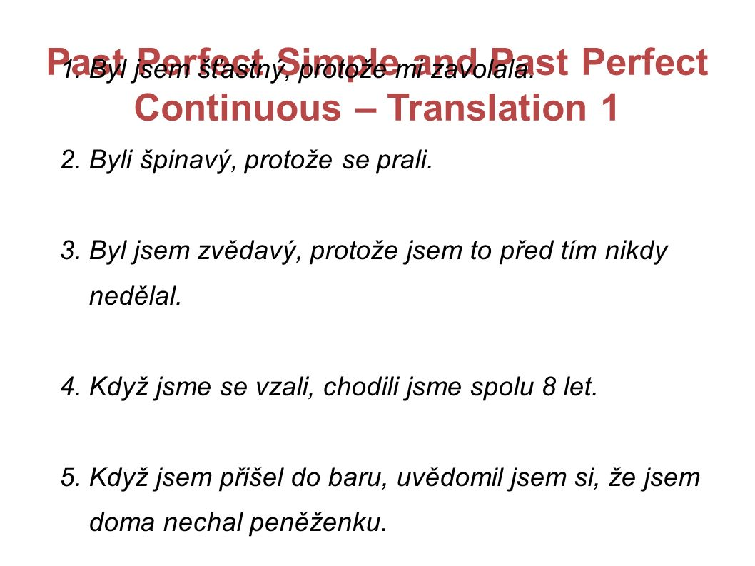 Past Perfect Simple and Past Perfect Continuous – Translation 1 1.