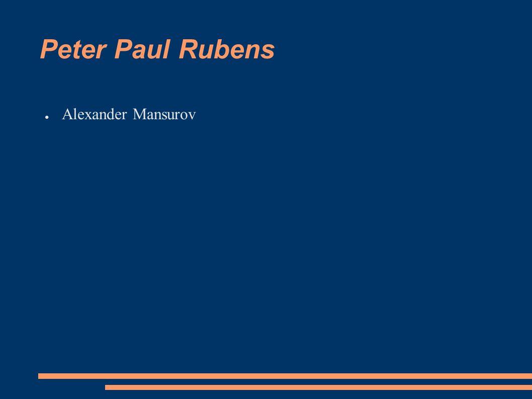 Peter Paul Rubens ● Alexander Mansurov