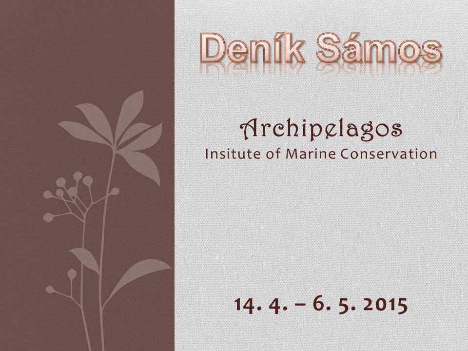 Archipelagos Insitute of Marine Conservation 14. 4. – 6. 5. 2015