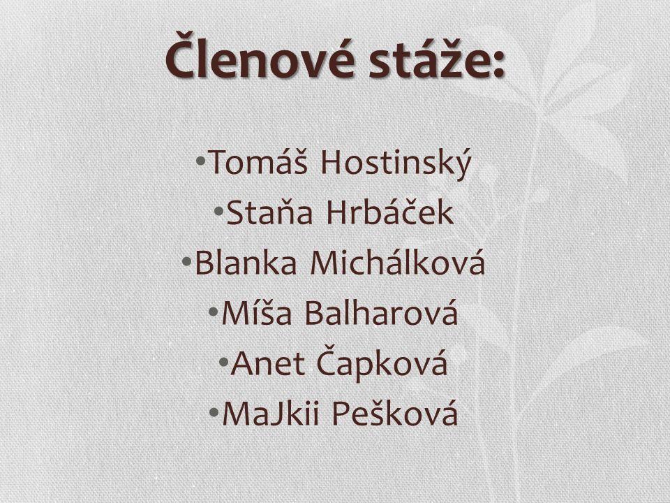 Členové stáže: Tomáš Hostinský Staňa Hrbáček Blanka Michálková Míša Balharová Anet Čapková MaJkii Pešková