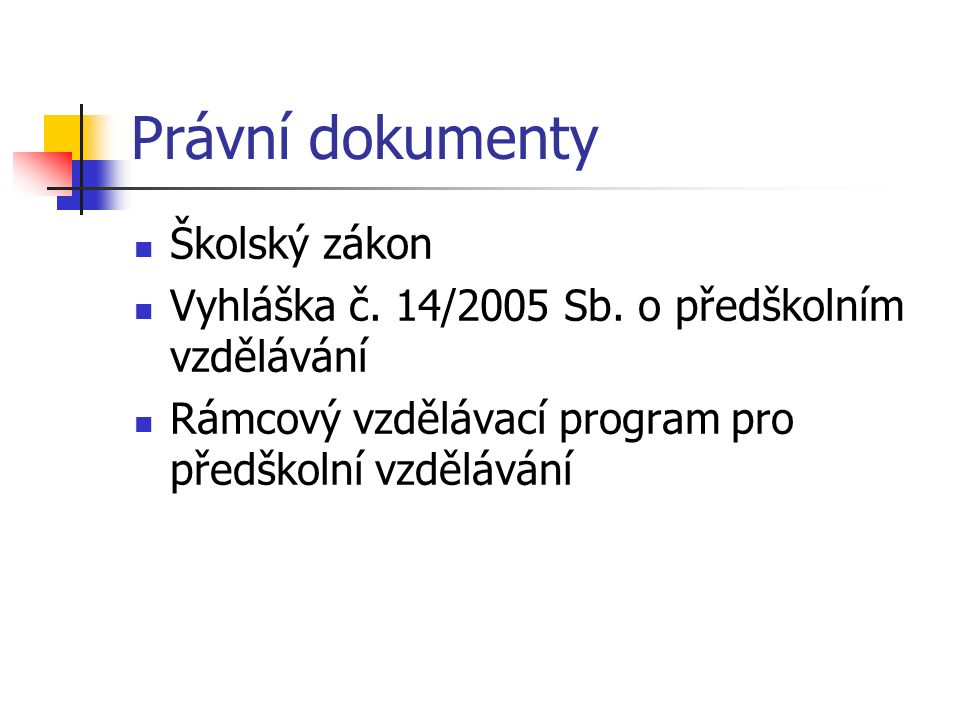 Právní dokumenty Školský zákon Vyhláška č. 14/2005 Sb.