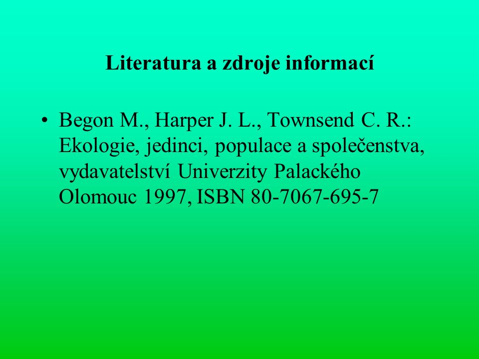 Literatura a zdroje informací Begon M., Harper J. L., Townsend C.