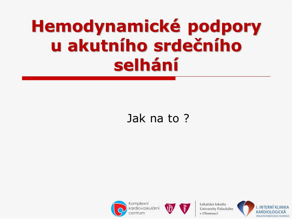 Hemodynamické podpory u akutního srdečního selhání Jak na to ?