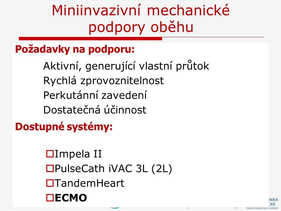Aktivní, generující vlastní průtok Rychlá zprovoznitelnost Perkutánní zavedení Dostatečná účinnost  Impela II  PulseCath iVAC 3L (2L)  TandemHeart  ECMO Miniinvazivní mechanické podpory oběhu Dostupné systémy: Požadavky na podporu: