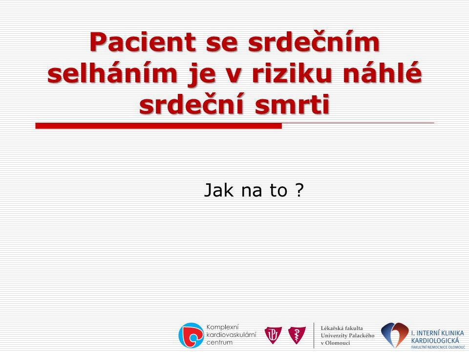 Pacient se srdečním selháním je v riziku náhlé srdeční smrti Jak na to ?