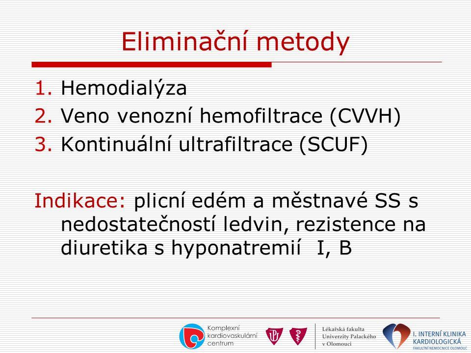 Eliminační metody 1.Hemodialýza 2.Veno venozní hemofiltrace (CVVH) 3.Kontinuální ultrafiltrace (SCUF) Indikace: plicní edém a městnavé SS s nedostatečností ledvin, rezistence na diuretika s hyponatremiíI, B
