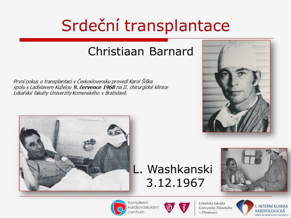 Srdeční transplantace Christiaan Barnard L. Washkanski 3.12.1967 První pokus o transplantaci v Československu provedl Karol Šiška spolu s Ladislavem K