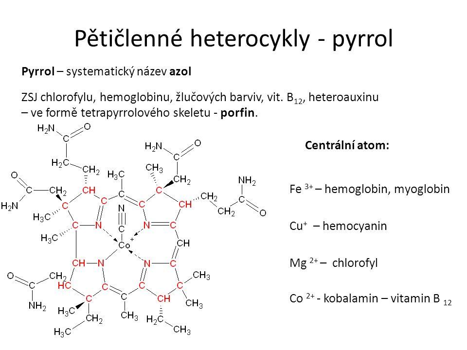 Pětičlenné heterocykly - pyrrol Pyrrol – systematický název azol ZSJ chlorofylu, hemoglobinu, žlučových barviv, vit. B 12, heteroauxinu – ve formě tet