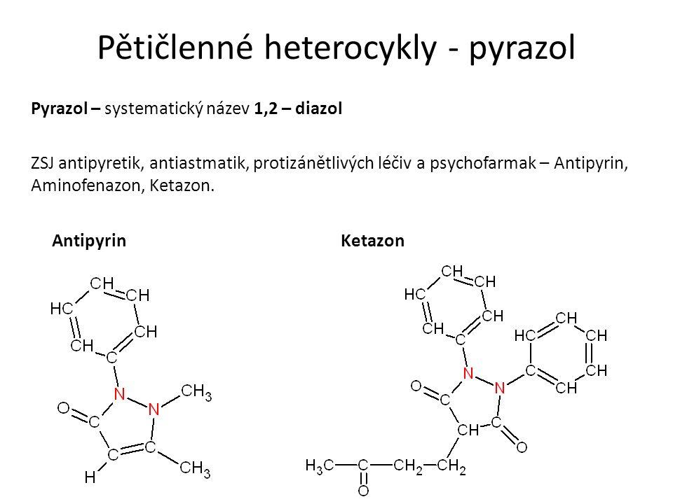 Pětičlenné heterocykly - pyrazol Pyrazol – systematický název 1,2 – diazol ZSJ antipyretik, antiastmatik, protizánětlivých léčiv a psychofarmak – Antipyrin, Aminofenazon, Ketazon.