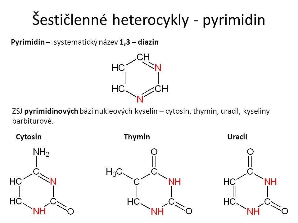 Šestičlenné heterocykly - pyrimidin Pyrimidin – systematický název 1,3 – diazin ZSJ pyrimidinových bází nukleových kyselin – cytosin, thymin, uracil, kyseliny barbiturové.