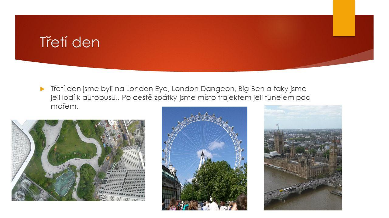 Třetí den  Třetí den jsme byli na London Eye, London Dangeon, Big Ben a taky jsme jeli lodí k autobusu..