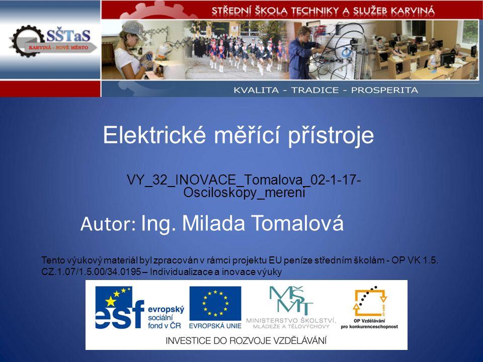 Elektrické měřící přístroje VY_32_INOVACE_Tomalova_02-1-17- Osciloskopy_mereni Tento výukový materiál byl zpracován v rámci projektu EU peníze středním školám - OP VK 1.5.