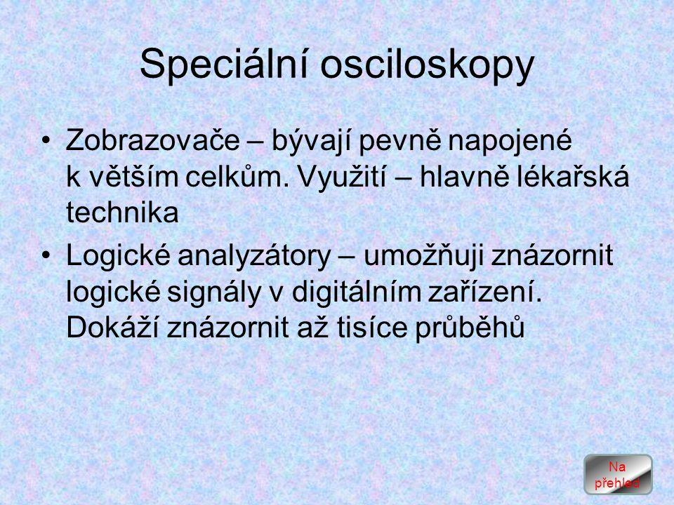 Speciální osciloskopy Zobrazovače – bývají pevně napojené k větším celkům.