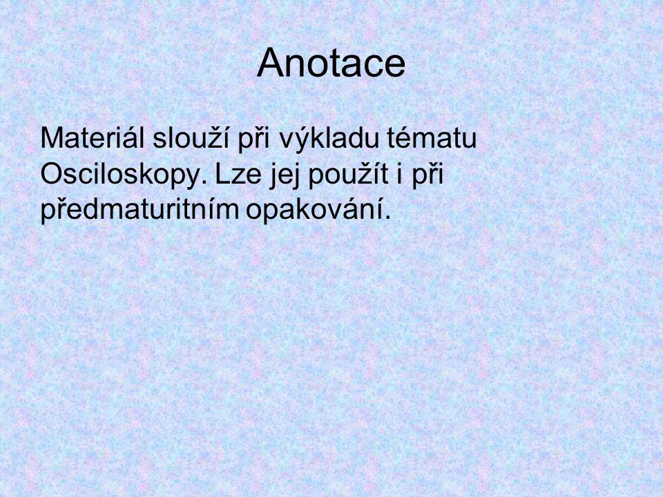 Anotace Materiál slouží při výkladu tématu Osciloskopy.