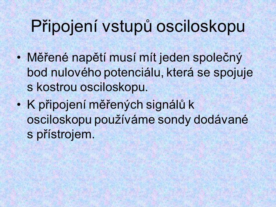 Připojení vstupů osciloskopu Měřené napětí musí mít jeden společný bod nulového potenciálu, která se spojuje s kostrou osciloskopu.