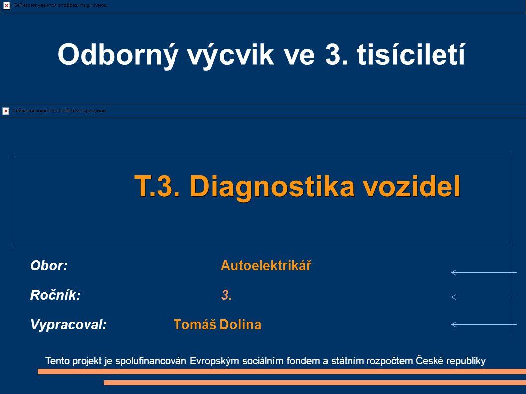Tento projekt je spolufinancován Evropským sociálním fondem a státním rozpočtem České republiky T.3. Diagnostika vozidel T.3. Diagnostika vozidel Obor