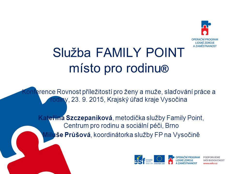 Služba FAMILY POINT místo pro rodinu ® Konference Rovnost příležitostí pro ženy a muže, slaďování práce a rodiny, 23.