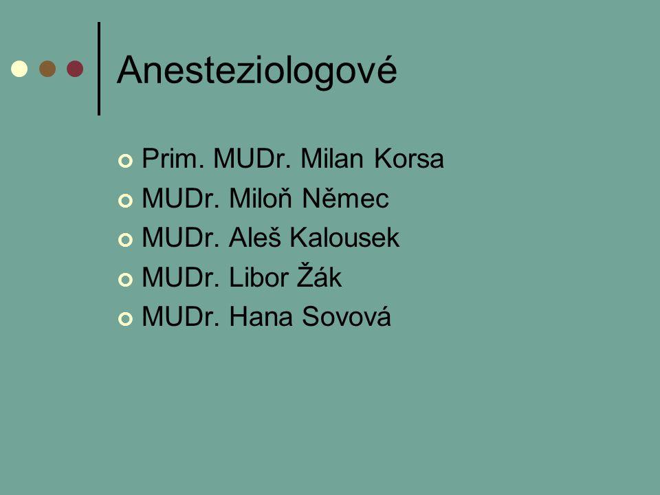 Anesteziologové Prim. MUDr. Milan Korsa MUDr. Miloň Němec MUDr.