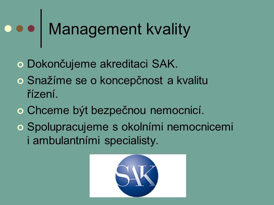 Management kvality Dokončujeme akreditaci SAK. Snažíme se o koncepčnost a kvalitu řízení.