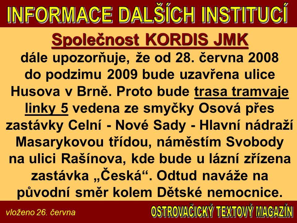 vloženo 26. června Společnost KORDIS JMK Společnost KORDIS JMK dále upozorňuje, že od 28. června 2008 do podzimu 2009 bude uzavřena ulice Husova v Brn