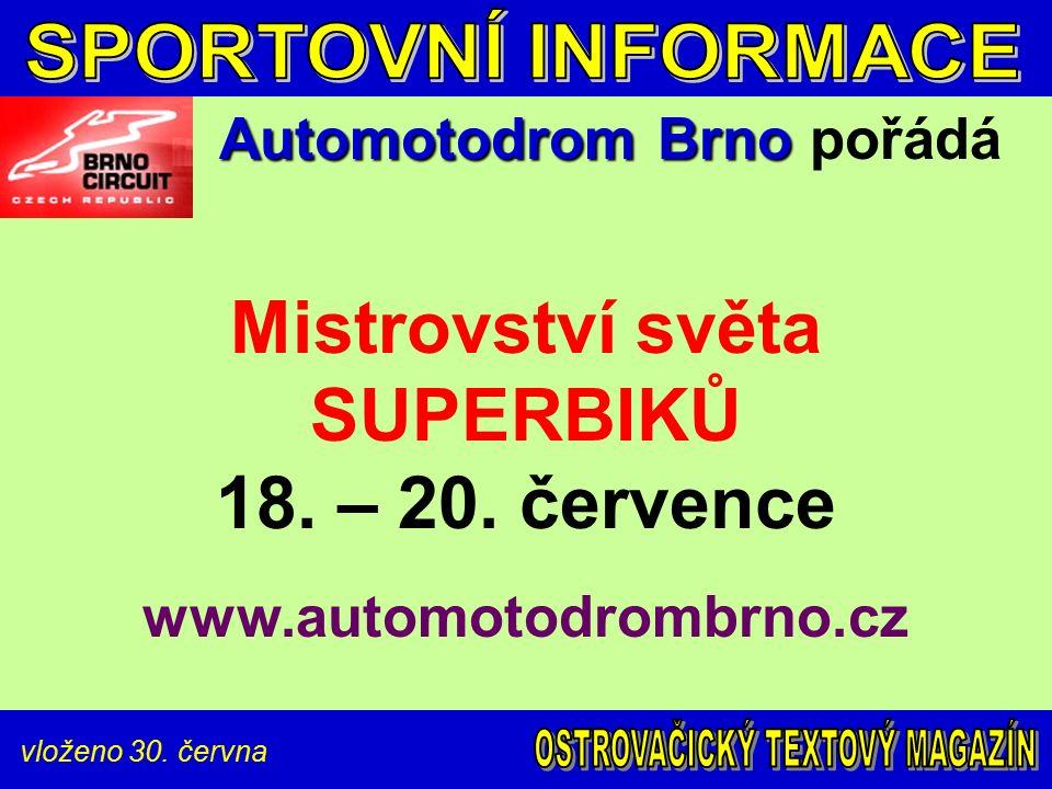vloženo 30. června Automotodrom Brno Automotodrom Brno pořádá Mistrovství světa SUPERBIKŮ 18. – 20. července www.automotodrombrno.cz