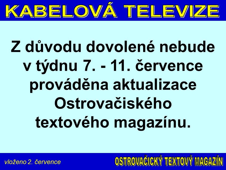 vloženo 2. července Z důvodu dovolené nebude v týdnu 7. - 11. července prováděna aktualizace Ostrovačiského textového magazínu.