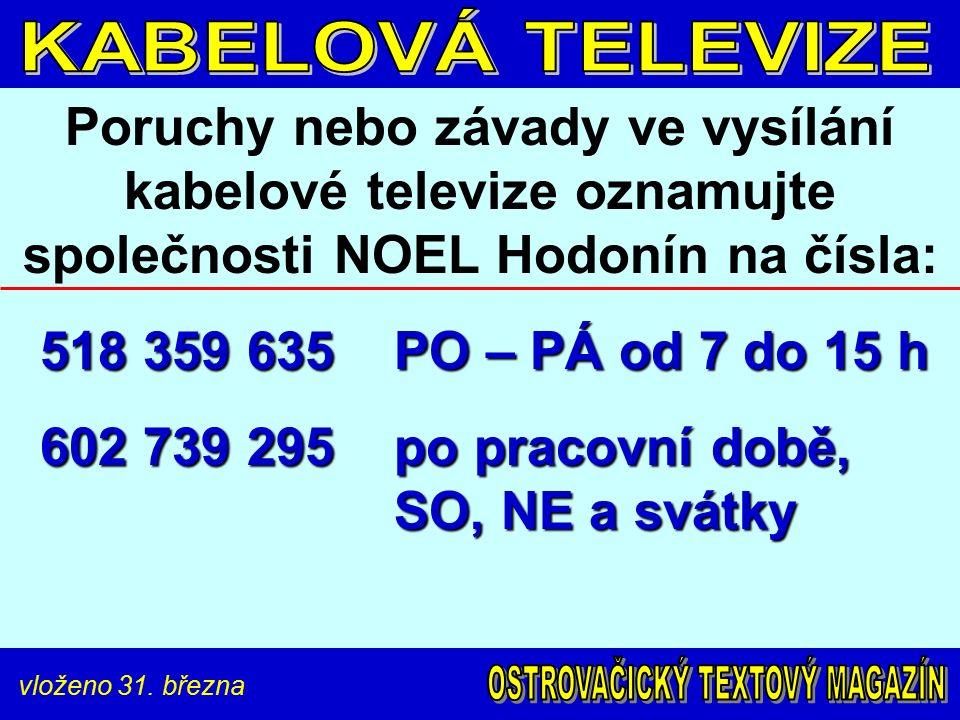 vloženo 31. března Poruchy nebo závady ve vysílání kabelové televize oznamujte společnosti NOEL Hodonín na čísla: 518 359 635 PO – PÁ od 7 do 15 h 518