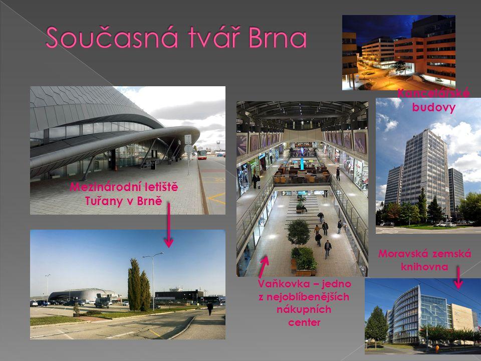 Mezinárodní letiště Tuřany v Brně Vaňkovka – jedno z nejoblíbenějších nákupních center Moravská zemská knihovna Kancelářské budovy