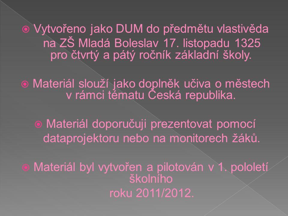  Vytvořeno jako DUM do předmětu vlastivěda na ZŠ Mladá Boleslav 17.