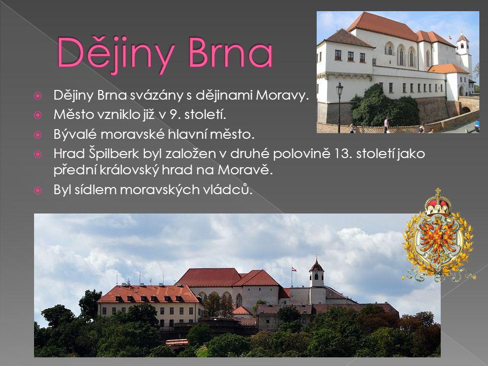  Dějiny Brna svázány s dějinami Moravy.  Město vzniklo již v 9.