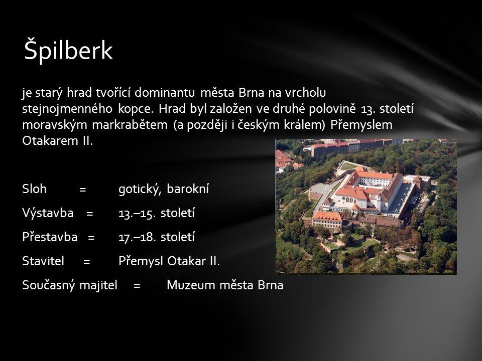 je starý hrad tvořící dominantu města Brna na vrcholu stejnojmenného kopce.