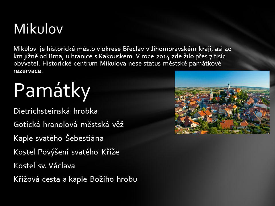 Mikulov je historické město v okrese Břeclav v Jihomoravském kraji, asi 40 km jižně od Brna, u hranice s Rakouskem.