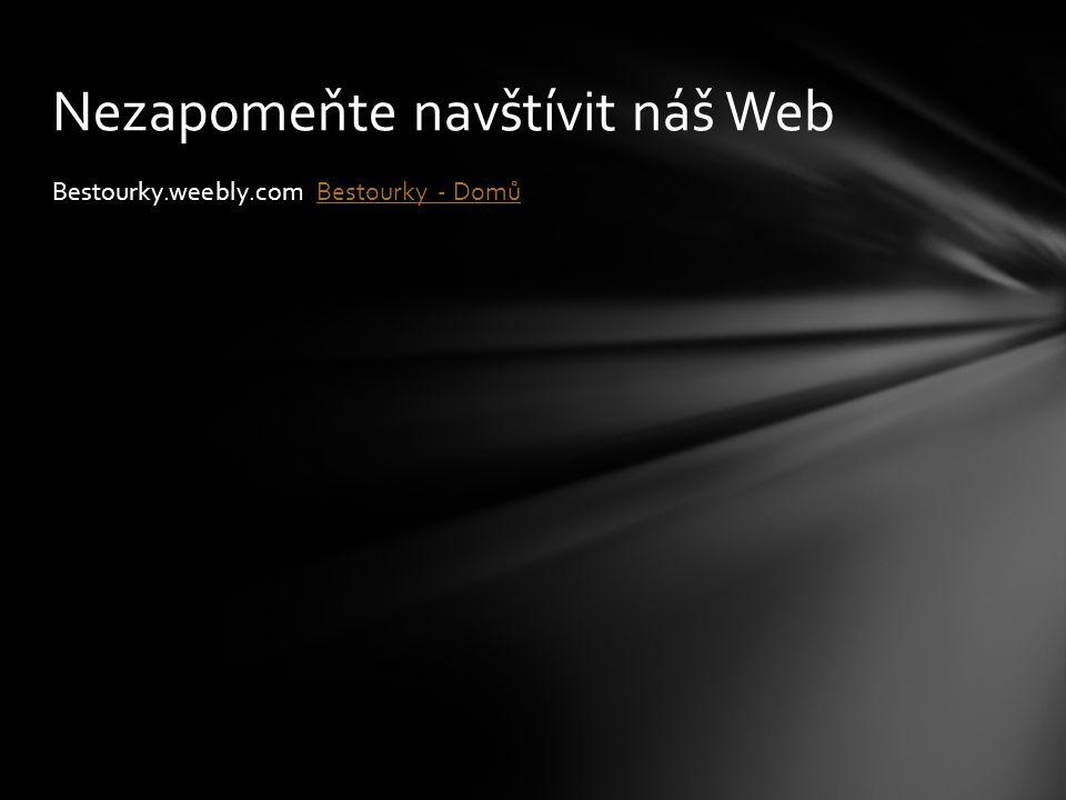 Bestourky.weebly.com Bestourky - DomůBestourky - Domů Nezapomeňte navštívit náš Web