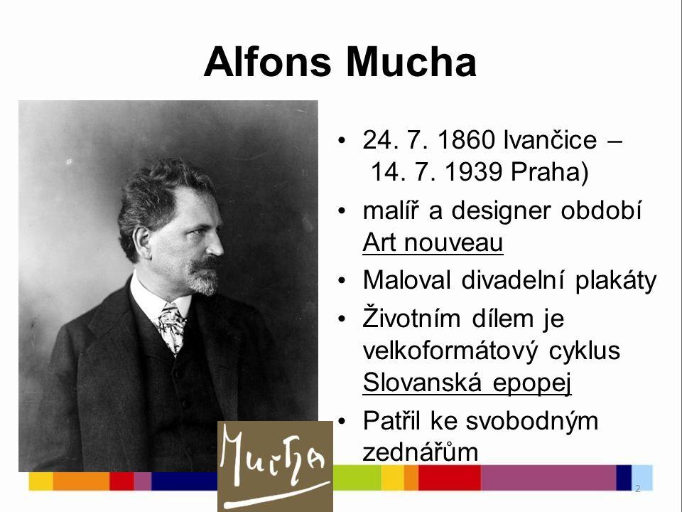 2 Alfons Mucha 24. 7. 1860 Ivančice – 14. 7. 1939 Praha) malíř a designer období Art nouveau Maloval divadelní plakáty Životním dílem je velkoformátov