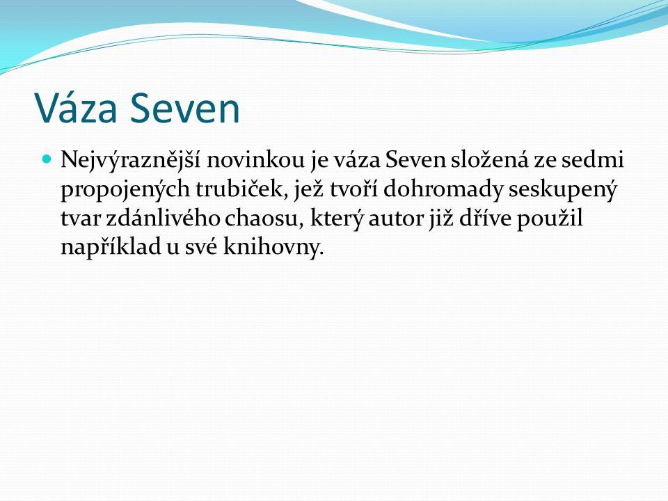 Váza Seven Nejvýraznější novinkou je váza Seven složená ze sedmi propojených trubiček, jež tvoří dohromady seskupený tvar zdánlivého chaosu, který autor již dříve použil například u své knihovny.