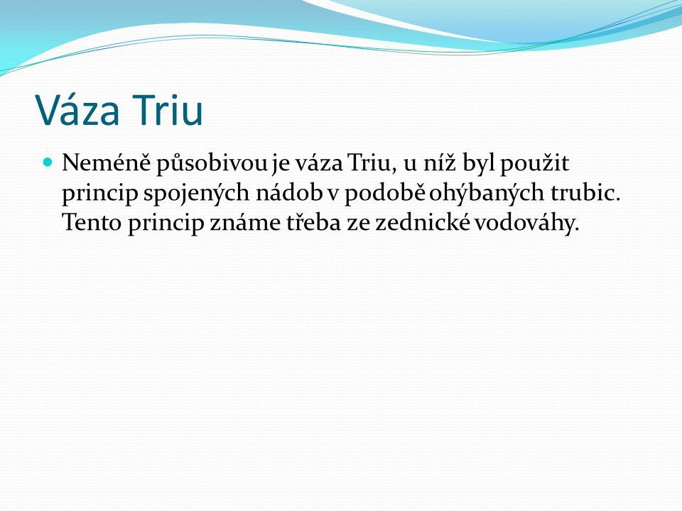 Váza Triu Neméně působivou je váza Triu, u níž byl použit princip spojených nádob v podobě ohýbaných trubic.
