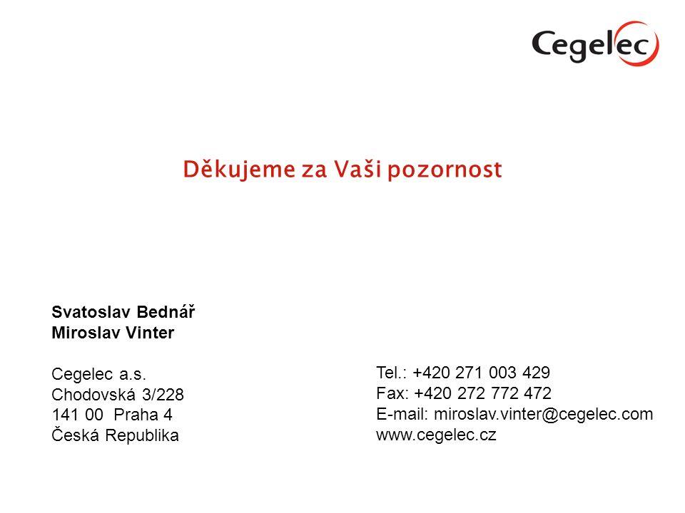 Svatoslav Bednář Miroslav Vinter Cegelec a.s. Chodovská 3/228 141 00 Praha 4 Česká Republika Děkujeme za Vaši pozornost Tel.: +420 271 003 429 Fax: +4