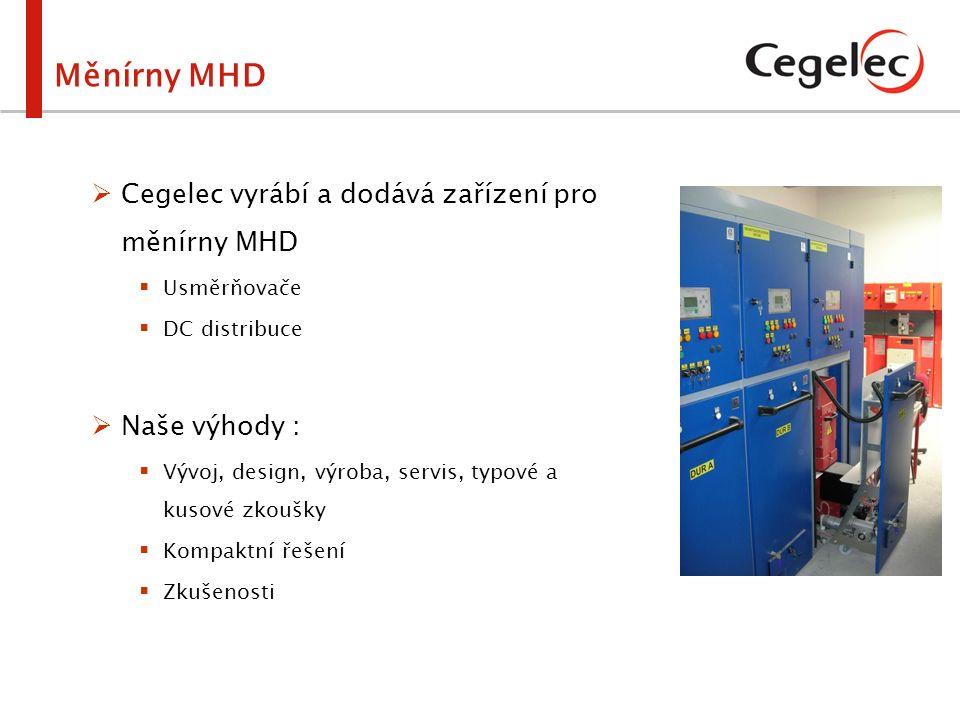 Měnírny MHD  Cegelec vyrábí a dodává zařízení pro měnírny MHD  Usměrňovače  DC distribuce  Naše výhody :  Vývoj, design, výroba, servis, typové a