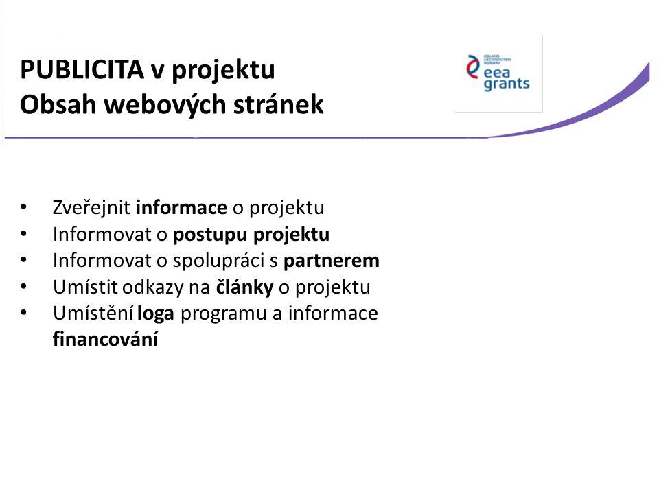 PUBLICITA v projektu Obsah webových stránek Zveřejnit informace o projektu Informovat o postupu projektu Informovat o spolupráci s partnerem Umístit odkazy na články o projektu Umístění loga programu a informace financování