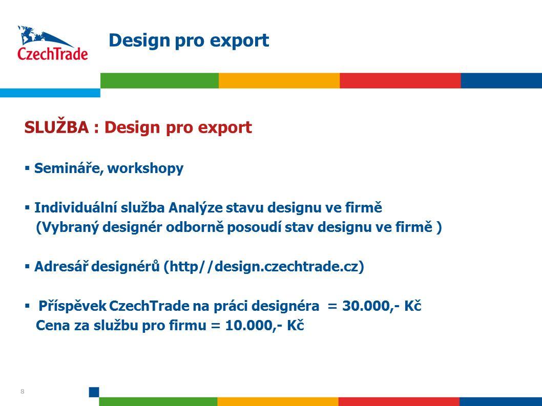8 Design pro export SLUŽBA : Design pro export  Semináře, workshopy  Individuální služba Analýze stavu designu ve firmě (Vybraný designér odborně po