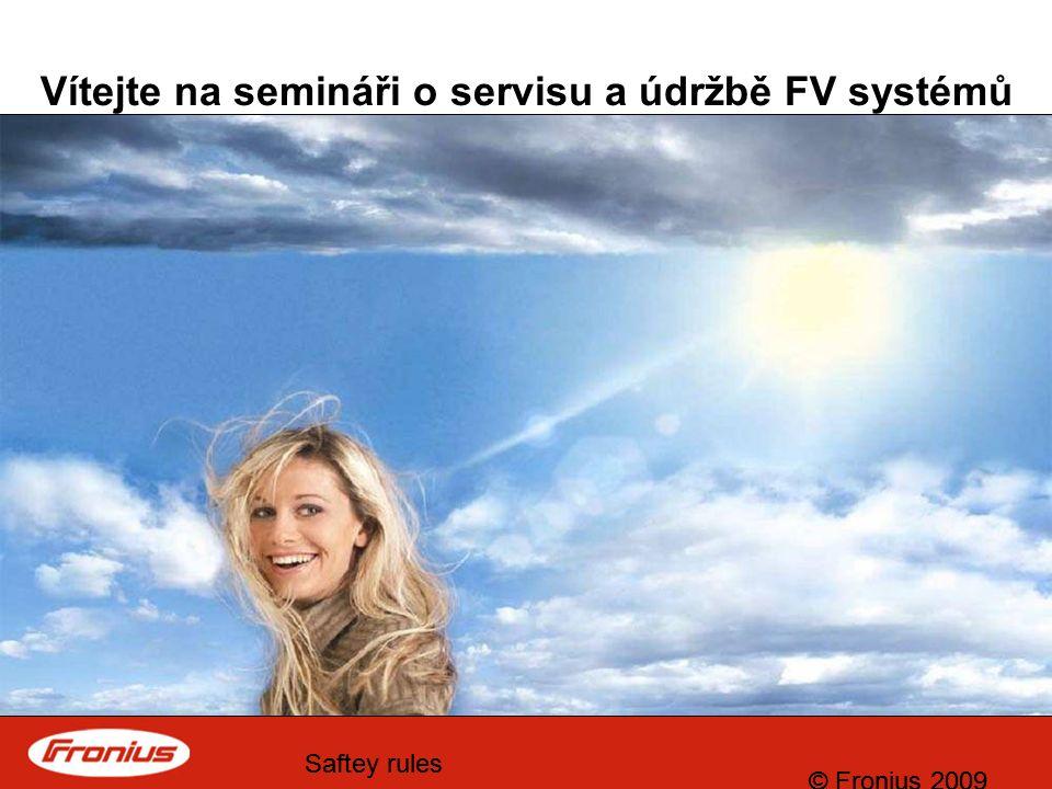 © Fronius 2009 Saftey rules © Fronius 2009 Saftey rules Vítejte na semináři o servisu a údržbě FV systémů