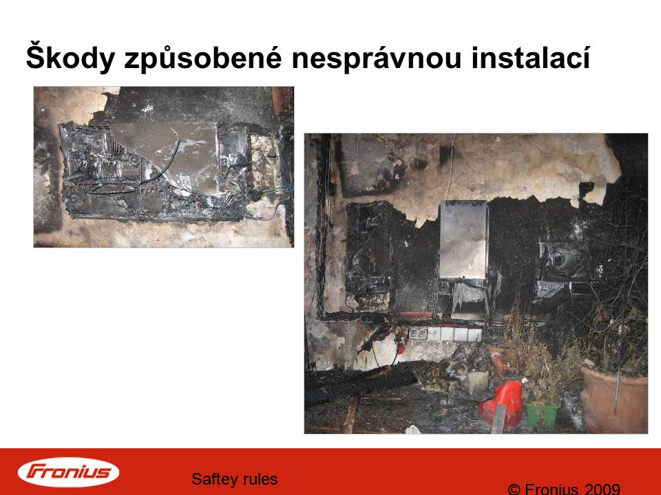 © Fronius 2009 Saftey rules © Fronius 2009 Saftey rules Škody způsobené nesprávnou instalací