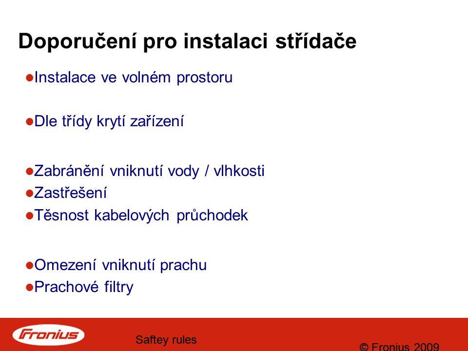 © Fronius 2009 Saftey rules © Fronius 2009 Saftey rules Dodržujte servisní pokyny 1.Odpojte vstup i výstup (AC- a DC- strana) 2.Zabraňte opětovnému zapojení 3.Zkontrolujte napětí (AC- a DC- strana) 4.Izolujte okolí a části zařízení (vodiče sítě, …) Před spuštěním po opravě proveďte kontrolu zařízení a FV systému.