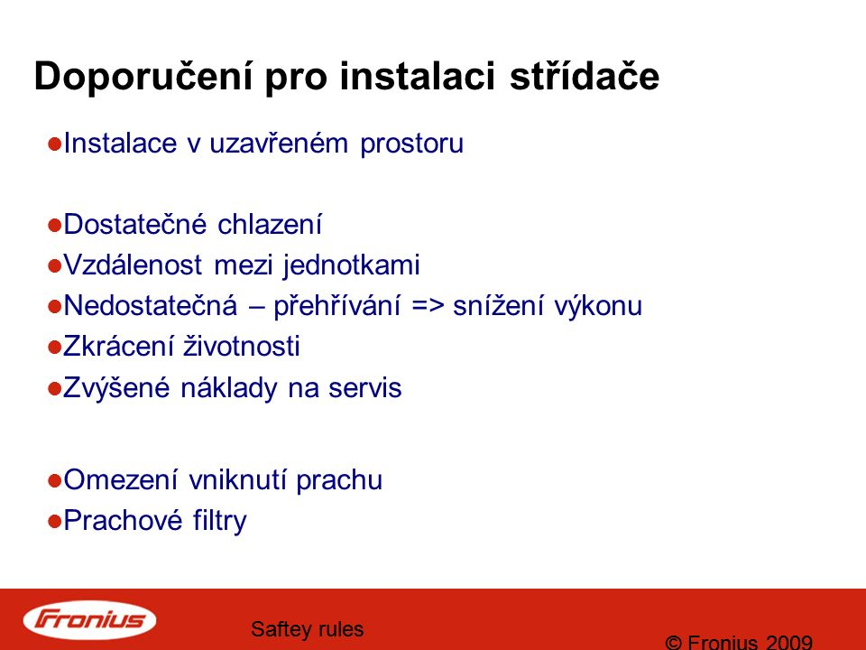 © Fronius 2009 Saftey rules © Fronius 2009 Saftey rules Děkuji Vám za pozornost !
